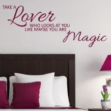 Take a Lover Who Looks at you Like Maybe you are Magic ~ Wall sticker / decals